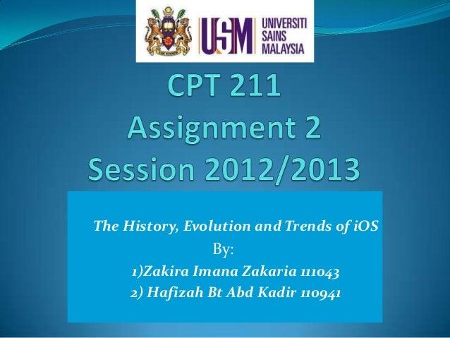 The History, Evolution and Trends of iOSBy:1)Zakira Imana Zakaria 1110432) Hafizah Bt Abd Kadir 110941