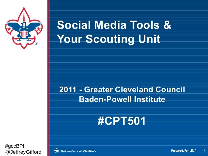 2011 - Greater Cleveland Council Baden-Powell Institute #CPT501 #gccBPI @JeffreyGifford <ul></ul>Social Media Tools & Your...