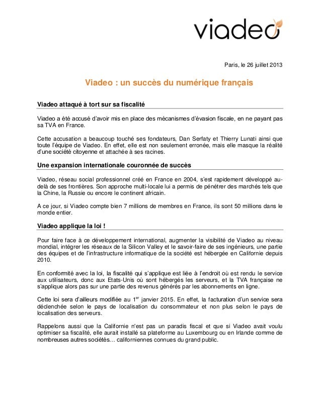 Paris, le 26 juillet 2013 Viadeo : un succès du numérique français Viadeo attaqué à tort sur sa fiscalité Viadeo a été acc...