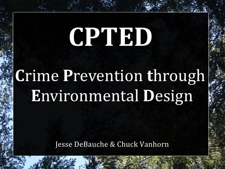 CPTEDCrime Prevention through  Environmental Design     Jesse DeBauche & Chuck Vanhorn