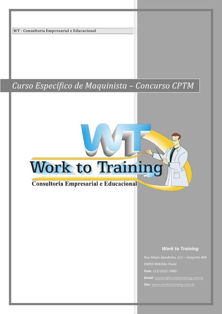 WT - Consultoria Empresarial e Educacional     Curso Específico de Maquinista – Concurso CPTM                             ...