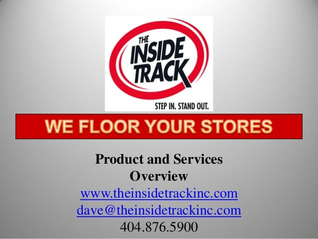 Product and ServicesOverviewwww.theinsidetrackinc.comdave@theinsidetrackinc.com404.876.5900