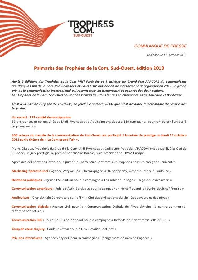 COMMUNIQUE DE PRESSE Toulouse, le 17 octobre 2013  Palmarès des Trophées de la Com. Sud-Ouest, édition 2013 Après 3 éditio...
