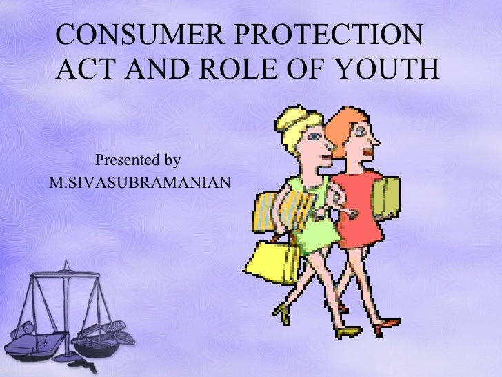 CONSUMER PROTECTION ACT AND ROLE OF YOUTH Presented by  M.SIVASUBRAMANIAN