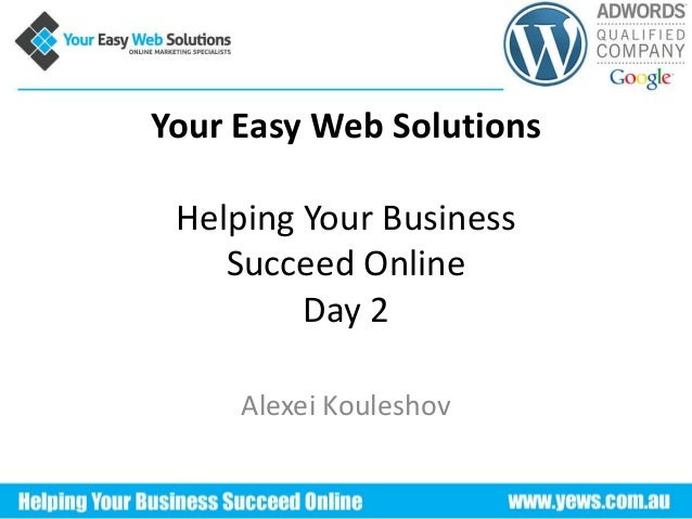 Your Easy Web Solutions Helping Your Business Succeed Online Day 2 Alexei Kouleshov