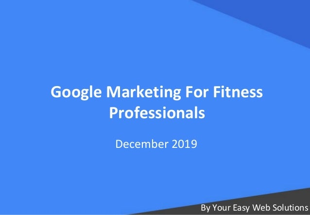 Google Marketing For Fitness Professionals By Your Easy Web Solutions December 2019