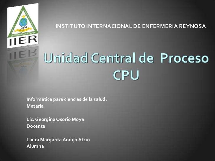 INSTITUTO INTERNACIONAL DE ENFERMERIA REYNOSAInformática para ciencias de la salud.MateriaLic. Georgina Osorio MoyaDocente...