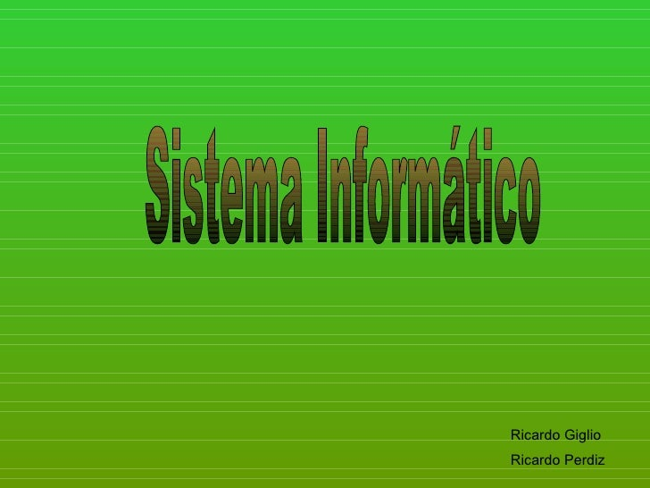 Sistema Informático Ricardo Giglio Ricardo Perdiz