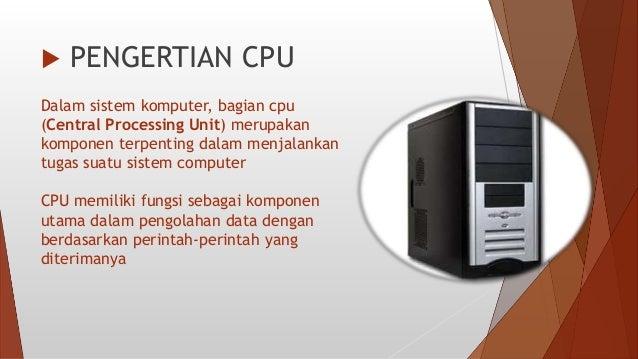 - Arithmetic and Logic Unit (ALU) - Control unit - Register - CPU Interconnections  KOMPONEN UTAMA CPU