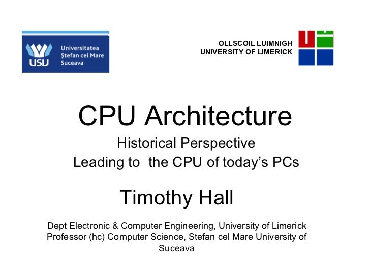 CPU Architecture Historical Perspective Leading to  the CPU of today's PCs OLLSCOIL LUIMNIGH UNIVERSITY OF LIMERICK Timoth...