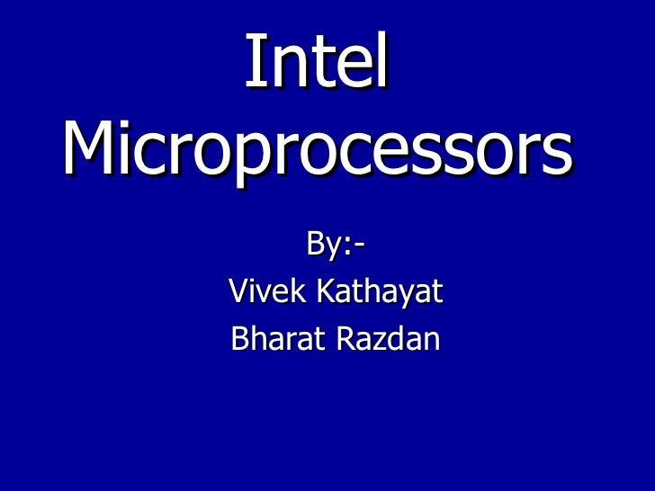 Intel Microprocessors By:- Vivek Kathayat Bharat Razdan