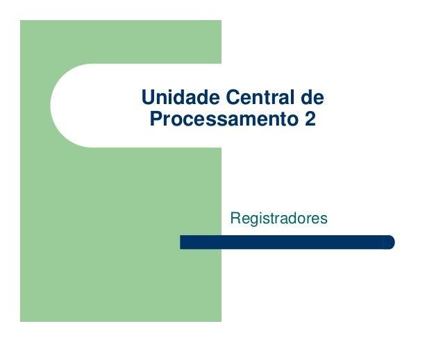 Unidade Central de Processamento 2 Registradores