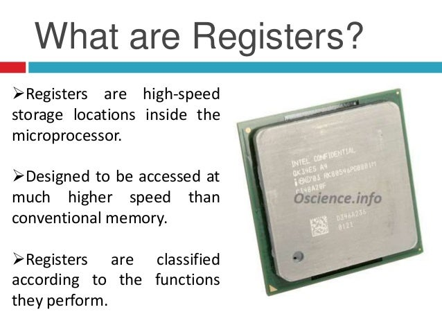What are Registers? Registers are high-speed storage locations inside the microprocessor. Designed to be accessed at muc...