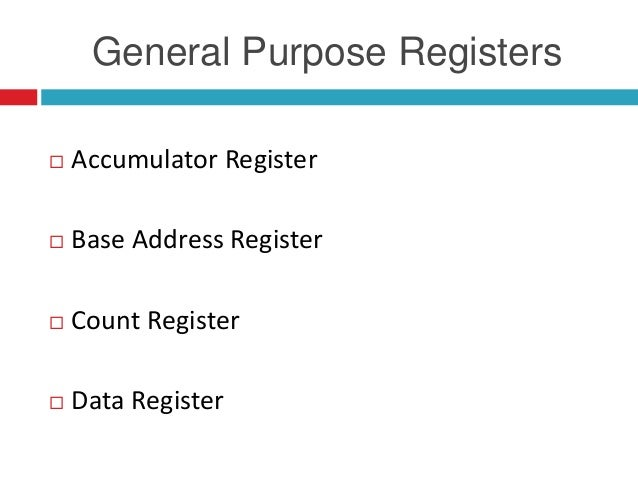 General Purpose Registers  Accumulator Register  Base Address Register  Count Register  Data Register