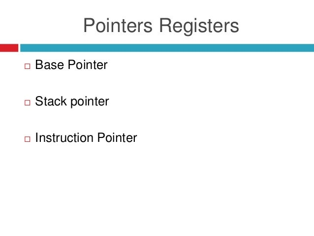 Pointers Registers  Base Pointer  Stack pointer  Instruction Pointer