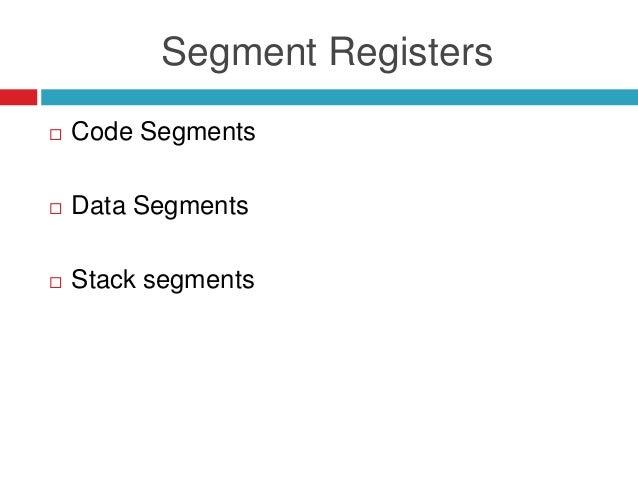 Segment Registers  Code Segments  Data Segments  Stack segments