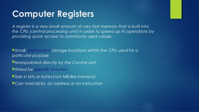 Computer Registers A register is a very small amount of very fast memory that is built into the CPU (central processing un...