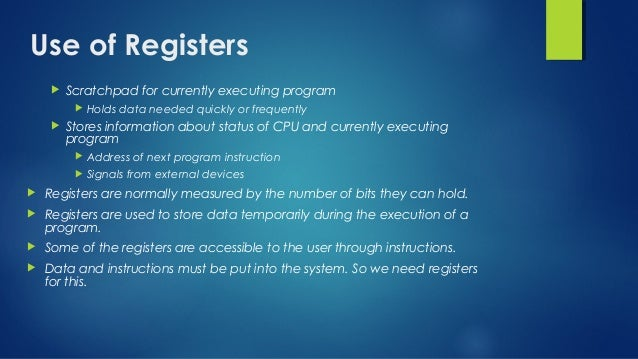 Use of Registers  Scratchpad for currently executing program  Holds data needed quickly or frequently  Stores informati...
