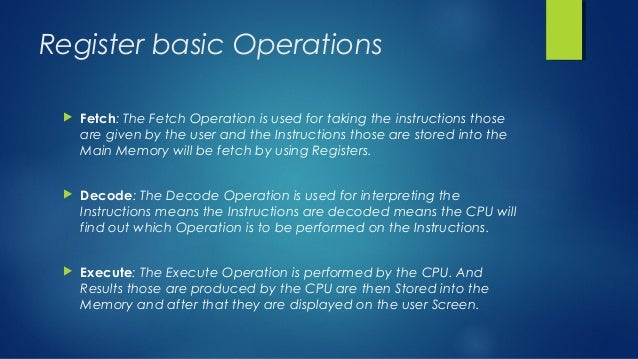 Register basic Operations  Fetch: The Fetch Operation is used for taking the instructions those are given by the user and...
