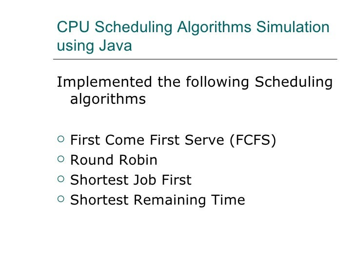 simulation of scheduling algorithms Cpu scheduler purpose: this is the abstract base class for cpu scheduling it  uses the constructs of animation view to display trace simulation, statistics view.