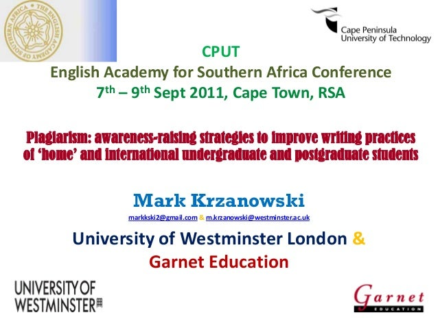 CPUT English Academy for Southern Africa Conference 7th – 9th Sept 2011, Cape Town, RSA Plagiarism: awareness-raising stra...