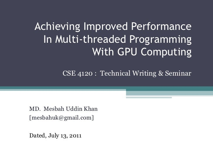 Achieving Improved Performance In Multi-threaded Programming With GPU Computing CSE 4120 :  Technical Writing & Seminar MD...