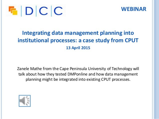 Integrating data management planning into institutional processes: a case study from CPUT 13 April 2015 Zanele Mathe from ...