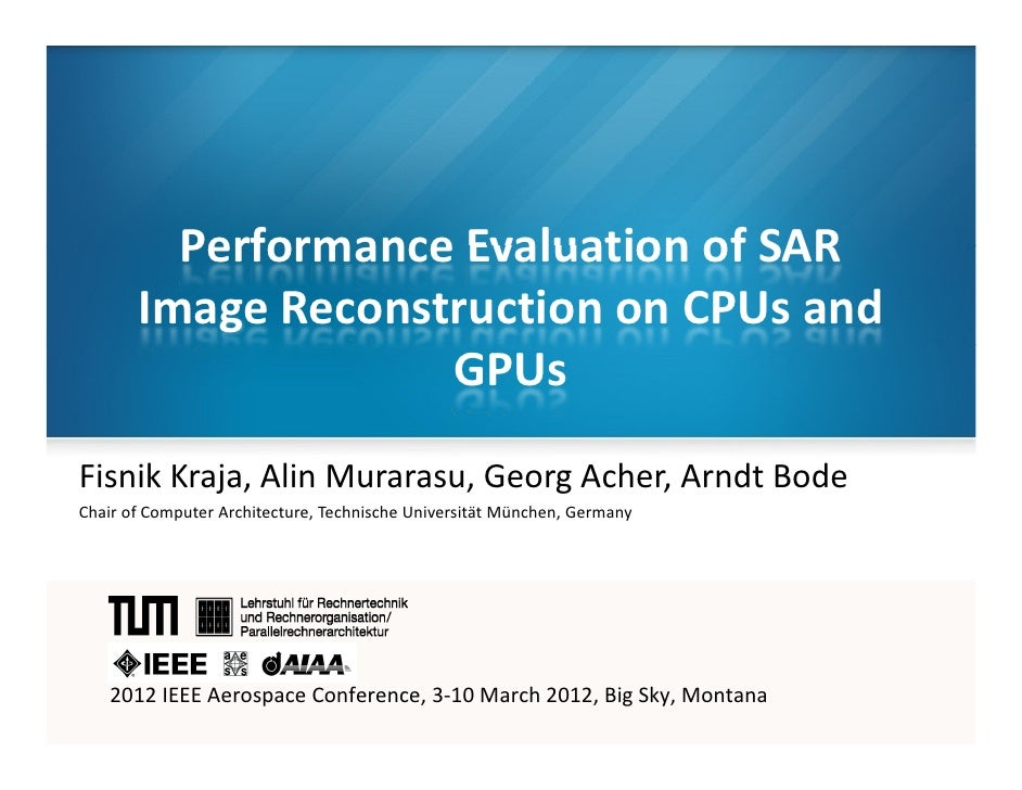 Performance Evaluation of SAR       Image Reconstruction on CPUs and                    GPUsFisnik Kraja, Alin Murarasu, G...