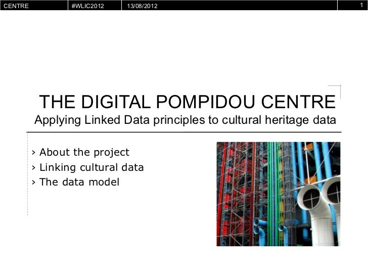 CENTRE        #WLIC2012   13/08/2012                               1POMPIDOUVIRTUEL           THE DIGITAL POMPIDOU CENTRE ...
