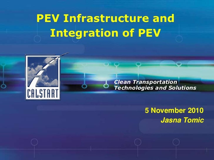PEV Infrastructure and <br />Integration of PEV<br />Clean Transportation Technologies and Solutions<br />5 November 2010<...
