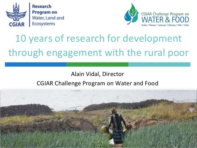10 years of research for development through engagement with the rural poor Alain Vidal, Director CGIAR Challenge Program ...
