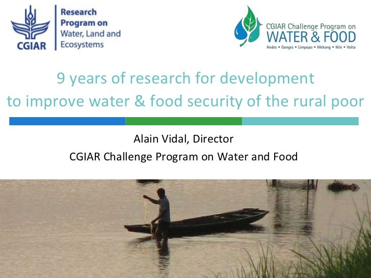 9 years of research for developmentto improve water & food security of the rural poor                    Alain Vidal, Dire...