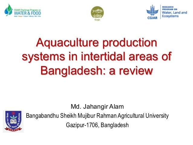 Aquaculture production systems in intertidal areas of Bangladesh: a review Md. Jahangir Alam Bangabandhu Sheikh Mujibur Ra...