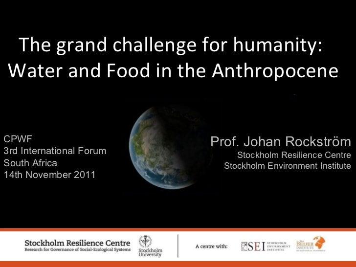 CPWF  3rd International Forum South Africa 14th November 2011 Prof. Johan Rockström Stockholm Resilience Centre Stockholm ...