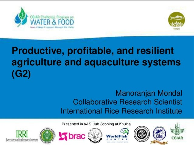 Productive, profitable, and resilientagriculture and aquaculture systems(G2)Manoranjan MondalCollaborative Research Scient...