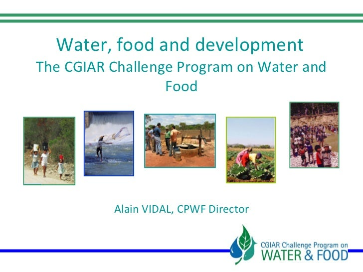 Water, food and development The CGIAR Challenge Program on Water and                   Food               Alain VIDAL, CPW...