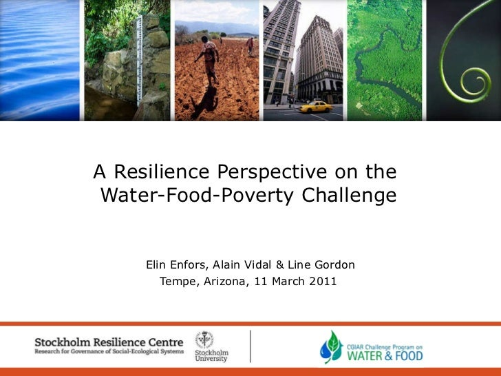 Elin Enfors, Alain Vidal & Line Gordon Tempe, Arizona, 11 March 2011  A Resilience Perspective on the  Water-Food-Poverty ...