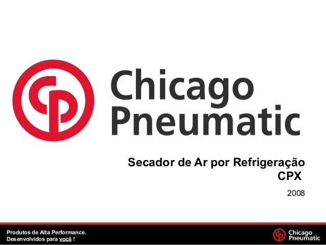 Secador de Ar por Refrigeração CPX 2008 Produtos de Alta Performance. Desenvolvidos para você !