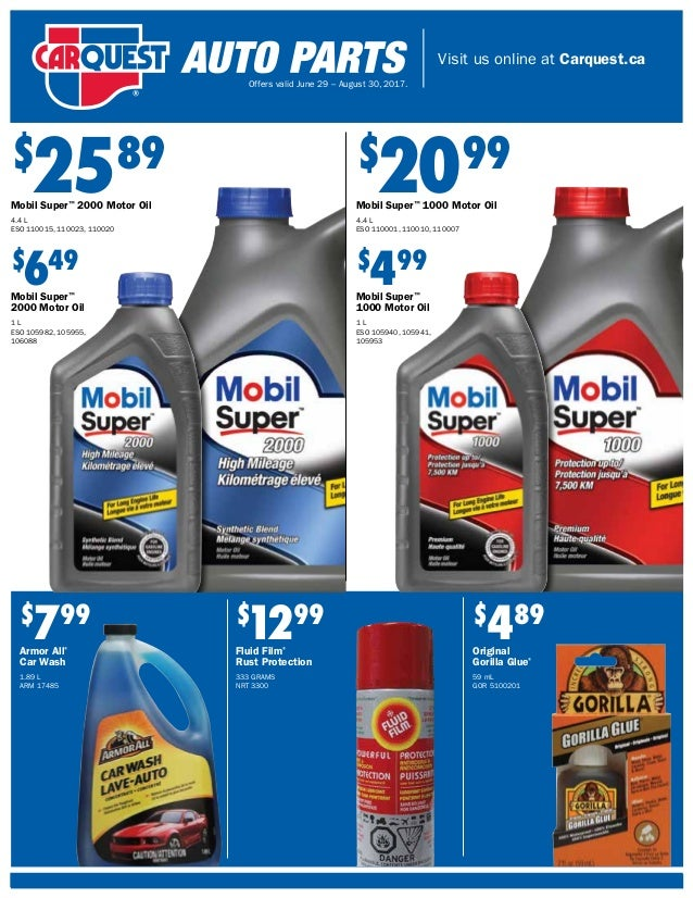 Visit us online at Carquest.ca Offers valid June 29 – August 30, 2017. $ 649 Mobil Super™ 2000 Motor Oil 1 L ESO 105982, 1...