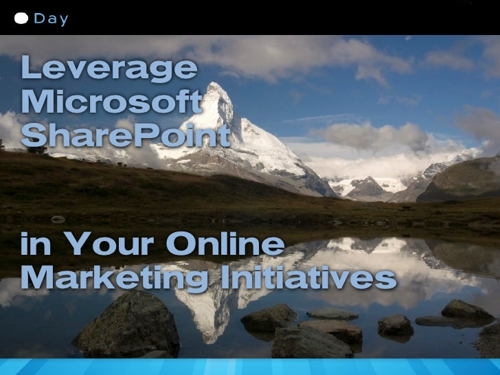 Leverage Microsoft SharePoint   in Your Online Marketing Initiatives