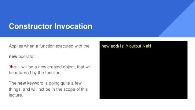 Constructor Invocation Applies when a function executed with the new operator. 'this' - will be a new created object, that...