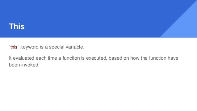 This `this` keyword is a special variable, It evaluated each time a function is executed, based on how the function have b...