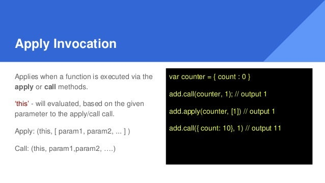 Apply Invocation Applies when a function is executed via the apply or call methods. 'this' - will evaluated, based on the ...