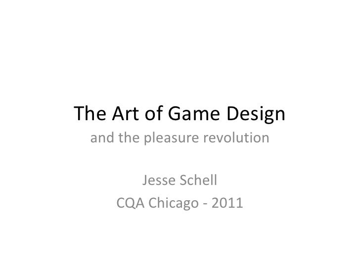 The Art of Game Design<br />and the pleasure revolution<br />Jesse Schell<br />CQA Chicago - 2011<br />