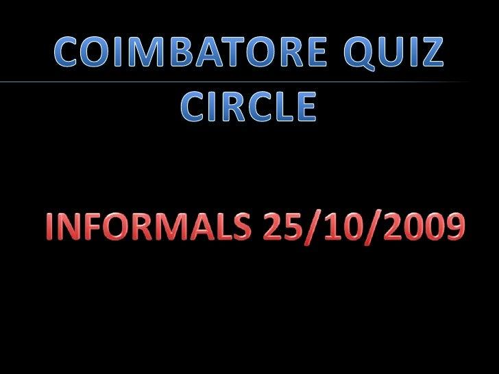 COIMBATORE QUIZ CIRCLE<br />INFORMALS 25/10/2009<br />