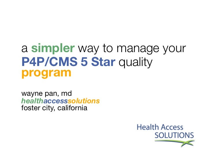 a simpler way to manage yourP4P/CMS 5 Star qualityprogramwayne pan, mdhealthaccesssolutionsfoster city, california