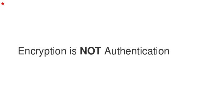 Encryption is NOT Authentication ★
