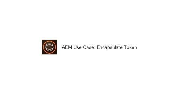AEM Use Case: Encapsulate Token