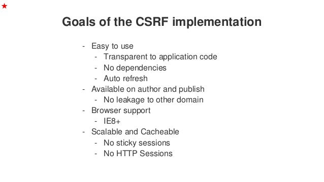 Goals of the CSRF implementation ★ - Easy to use - Transparent to application code - No dependencies - Auto refresh - Avai...