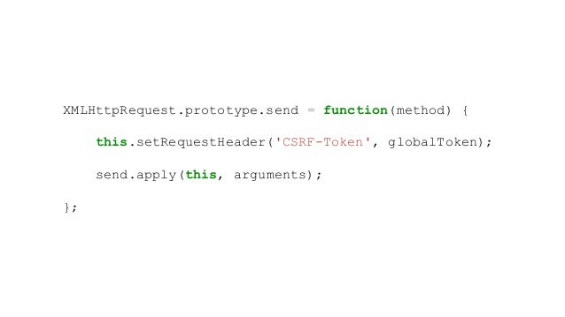 XMLHttpRequest.prototype.send = function(method) { this.setRequestHeader('CSRF-Token', globalToken); send.apply(this, argu...